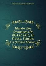 Histoire Des Campagnes De 1814 Et 1815, En France, Volumes 2-3 (French Edition)