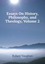 Essays On History, Philosophy, and Theology, Volume 2