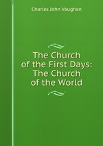 The Church of the First Days: The Church of the World