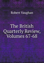 The British Quarterly Review, Volumes 67-68