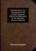 Introduction a La Connoissance De L`esprit Humain: Suivie De Rflexions Et De Maximes (French Edition)