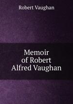 Memoir of Robert Alfred Vaughan