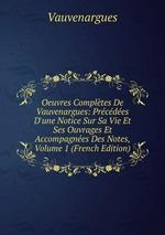 Oeuvres Compltes De Vauvenargues: Prcdes D`une Notice Sur Sa Vie Et Ses Ouvrages Et Accompagnes Des Notes, Volume 1 (French Edition)