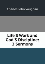 Life`S Work and God`S Discipline: 3 Sermons