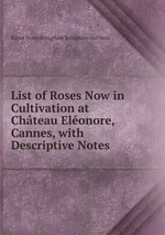 List of Roses Now in Cultivation at Chteau Elonore, Cannes, with Descriptive Notes