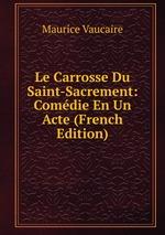 Le Carrosse Du Saint-Sacrement: Comdie En Un Acte (French Edition)