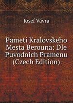 Pameti Kralovskeho Mesta Berouna: Dle Puvodnich Pramenu (Czech Edition)