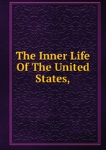 The Inner Life Of The United States,
