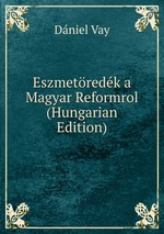 Eszmetredk a Magyar Reformrol (Hungarian Edition)