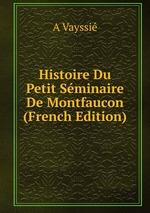 Histoire Du Petit Sminaire De Montfaucon (French Edition)