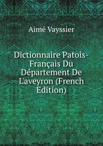 Dictionnaire Patois-Franais Du Dpartement De L`aveyron (French Edition)