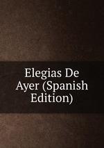 Elegias De Ayer (Spanish Edition)