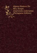 Alguns Homens Do Meu Tempo (impresses Litterarias (Portuguese Edition)