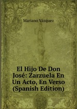 El Hijo De Don Jos: Zarzuela En Un Acto, En Verso (Spanish Edition)