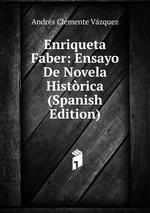 Enriqueta Faber: Ensayo De Novela Histrica (Spanish Edition)