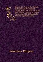 Relacin De Todo Lo Que Sucedi En La Jornada De Omagua Y Dorado Hecho Por . Pedro De Orsa By F. Vzquez, Adapted by P. Arias De Almesto. Ed. by F. Ramrez De Arellano. (Spanish Edition)