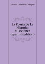 La Poesa De La Historia: Miscelnea (Spanish Edition)