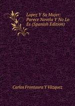 Lopez Y Su Mujer: Parece Novela Y No Lo Es (Spanish Edition)