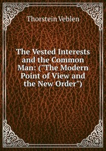 """The Vested Interests and the Common Man: (""""The Modern Point of View and the New Order"""")"""