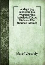 A Magnjog Rendszere s a Nyugateurpai Jogfejlds: Kt. Az ltalnos Rsz (German Edition)