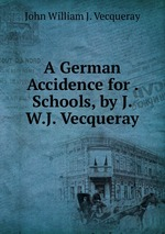 A German Accidence for . Schools, by J.W.J. Vecqueray