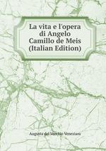 La vita e l`opera di Angelo Camillo de Meis (Italian Edition)