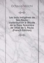 Les bois indignes de So Paulo; contribution l`tude de la flore forestire de l`tat de S. Paulo (French Edition)