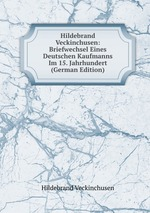 Hildebrand Veckinchusen: Briefwechsel Eines Deutschen Kaufmanns Im 15. Jahrhundert (German Edition)