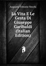 La Vita E Le Gesta Di Giuseppe Garibaldi (Italian Edition)