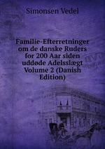 Familie-Efterretninger om de danske Ruders for 200 Aar siden uddde Adelsslgt Volume 2 (Danish Edition)