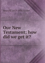 Our New Testament; how did we get it?