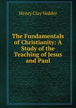 The Fundamentals of Christianity: A Study of the Teaching of Jesus and Paul