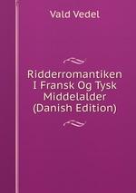 Ridderromantiken I Fransk Og Tysk Middelalder (Danish Edition)