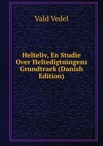 Helteliv, En Studie Over Heltedigtningens Grundtraek (Danish Edition)