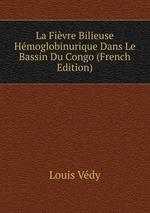 La Fivre Bilieuse Hmoglobinurique Dans Le Bassin Du Congo (French Edition)