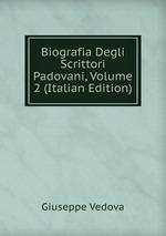 Biografia Degli Scrittori Padovani, Volume 2 (Italian Edition)
