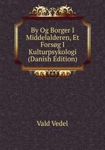 By Og Borger I Middelalderen, Et Forsg I Kulturpsykologi (Danish Edition)