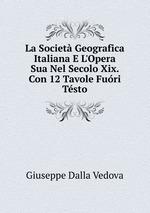 La Societ Geografica Italiana E L`Opera Sua Nel Secolo Xix. Con 12 Tavole Furi Tsto