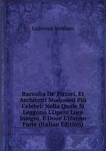 Raccolta De` Pittori, Et Architetti Modonesi Pi Celebri: Nella Quale Si Leggono L`Opere Loro Insigni, E Doue L`Hanno Fatte (Italian Edition)
