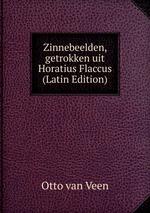 Zinnebeelden, getrokken uit Horatius Flaccus (Latin Edition)