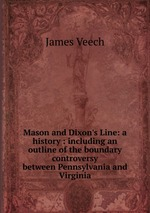 Mason and Dixon`s Line: a history : including an outline of the boundary controversy between Pennsylvania and Virginia