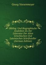 Bibliog. Und Biographische Analekten Zu Der Litteratur Der Alten Griechischen Und Lateinischen Schriftsteller (German Edition)