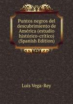 Puntos negros del descubrimiento de Amrica (estudio histrico-crtico) (Spanish Edition)