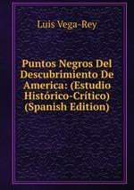 Puntos Negros Del Descubrimiento De America: (Estudio Histrico-Crtico) (Spanish Edition)