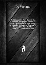 Nobiliaire Des Pays-Bas, Et Du Comt De Bourgogne.Depuis Le Rgne De Philippe Le Bon. Jusqu`a La Mort De L`empereur Charles Vi.Pcraportes Par . S.D.H. : 1555-1614 (French Edition)