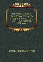 De Brocha Gorda.Y Flaca: Prosa Y Verso De Antigua Y Fresca Data, 1884-1904 (Spanish Edition)