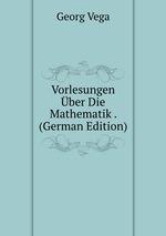 Vorlesungen ber Die Mathematik . (German Edition)