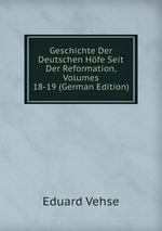 Geschichte Der Deutschen Hfe Seit Der Reformation, Volumes 18-19 (German Edition)