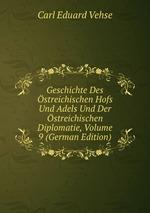 Geschichte Des streichischen Hofs Und Adels Und Der streichischen Diplomatie, Volume 9 (German Edition)