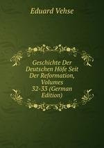 Geschichte Der Deutschen Hfe Seit Der Reformation, Volumes 32-33 (German Edition)